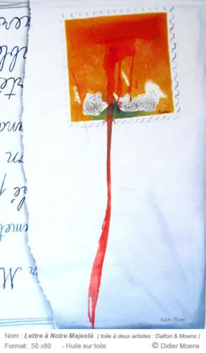 Lettre à Notre Majesté50 cm x 70 cm.Huile sur toile© Didier Moens et Michel Dalton